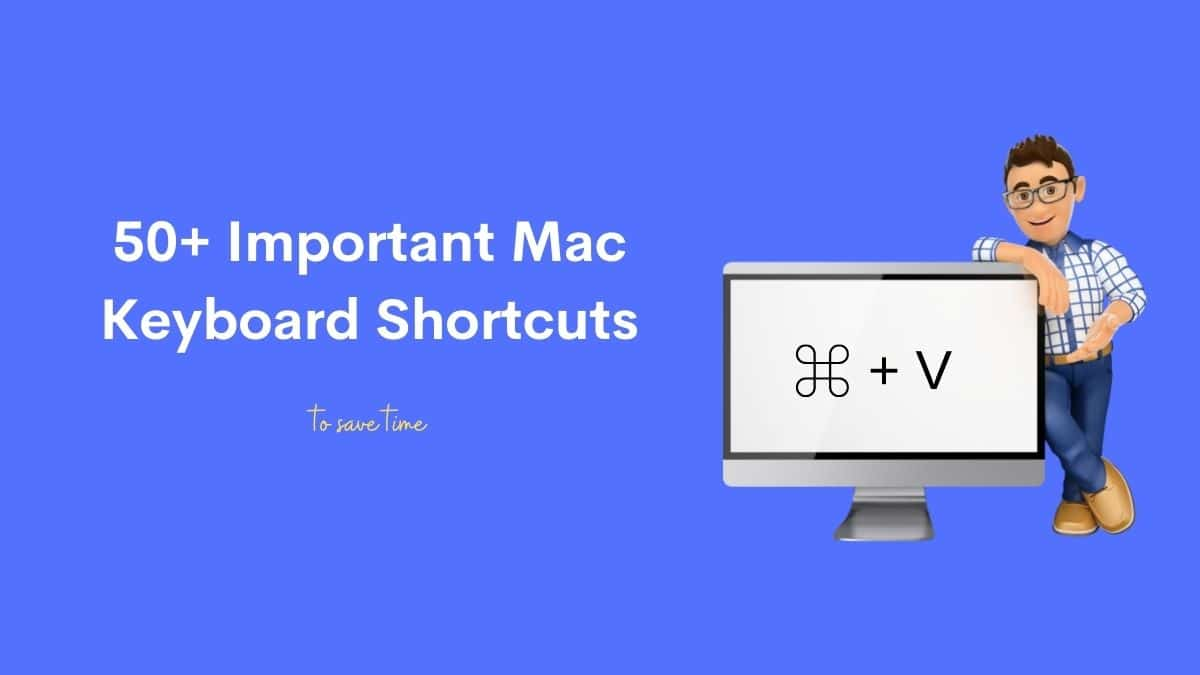 50+ Important Mac Keyboard Shortcuts to save time